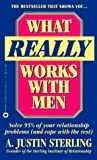 Sterling, A. Justin: What Really Works with Men: Solve Ninety-Five Percent of Your Relationship Problems (& Cope with the Rest)