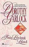 Garlock, Dorothy: This Loving Land