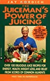 Kordich, Jay: The Juiceman&#39;s Power of Juicing