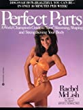 McLish, Rachel: Perfect Parts: A World Champions Guide to Spot Slimming Shaping and Strengthening Your Body