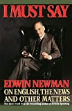 Newman, Edwin: I Must Say: Edwin Newman on English, the News, and Other Matters