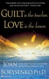 Borysenko, Joan: Guilt Is the Teacher, Love Is the Lesson