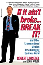 If it Ain't Broke...Break It!: And Other…