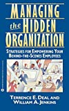 Deal, Terrence E.: Managing the Hidden Organization/Strategies for Empowering Your Behind-The-Scenes Employees