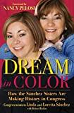 Linda Sánchez: Dream in Color: How the Sánchez Sisters Are Making History in Congress