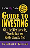 Kiyosaki, Robert T.: Rich Dad's Guide to Investing: What the Rich Invest in, That the Poor and the Middle Class Do Not!