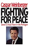 Weinberger, Caspar: Fighting for Peace: Seven Critical Years in the Pentagon