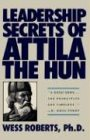 Wess Roberts: Leadership Secrets of Attila the Hun