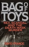 France, David: Bag of Toys: Sex, Scandal, and the Death Mask Murder