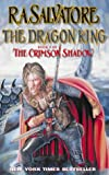 Salvatore, R. A.: The Dragon King: Book 3 of The Crimson Shadow