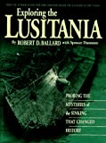Ballard, Robert D.: Exploring the Lusitania: Probing the Mysteries of the Sinking That Changed History