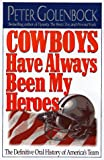 Golenbock, Peter: Cowboys Have Always Been My Heroes: The Definitive Oral History of America's Team