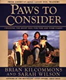 Kilcommons, Brian: Paws to Consider: Choosing the Right Dog for You and Your Family