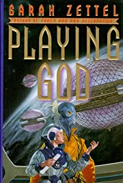 Playing God by Sarah Zettel