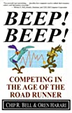 Bell, Chip R.: Beep! Beep! : Competing in the Age of the Road Runner