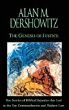 Dershowitz, Alan M.: The Genesis of Justice: 10 Stories of Biblical Injustice That Led to the 10 Commandments and Mode Rn Law