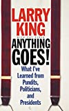 King, Larry: Anything Goes: What I&#39;ve Learned from Pundits, Politicians And Presidents