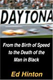 Hinton, Ed: Daytona: From the Birth of Speed to the Death of the Man in Black
