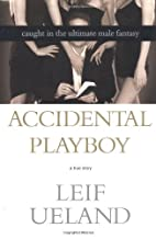 Accidental Playboy: Caught in the Ultimate…