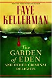 Kellerman, Faye: The Garden of Eden: And Other Criminal Delights