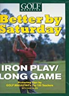 Better by Saturday: Iron Play/Long Game by…