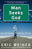 Weiner, Eric: Man Seeks God: My Flirtations with the Divine