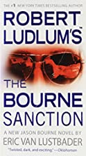 The Bourne Sanction by Robert / Lustbader…