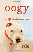 Oogy: The Dog Only a Family Could Love by…