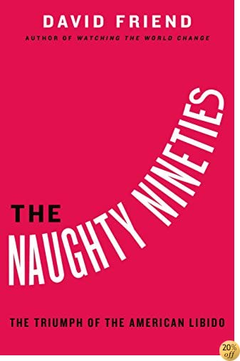 TThe Naughty Nineties: The Triumph of the American Libido