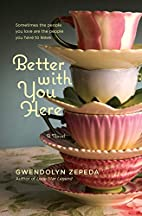 Better With You Here by Gwendolyn Zepeda