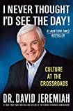 Jeremiah, David: I Never Thought I'd See the Day!: Culture at the Crossroads