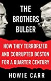 Carr, Howie: The Brothers Bulger: How They Terrorized And Corrupted Boston for a Quarter Century