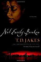 Not Easily Broken: A Novel by T. D. Jakes