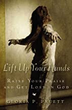 Lift Up Your Hands: Raise Your Praise and…