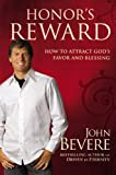 Bevere, John: Honor's Reward: How to Attract God's Favor and Blessing