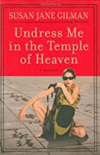 Undress Me in the Temple of Heaven by Susan…