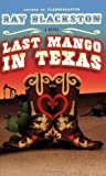 Blackston, Ray: Last Mango in Texas: A Novel