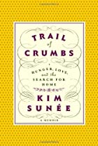 Trail of Crumbs: Hunger, Love, and the…