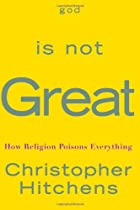 God Is Not Great : How Religion Poisons…