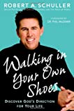 Schuller, Robert A: Walking in Your Own Shoes: Discover God&#39;s Direction for Your Life
