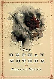 The Orphan Mother: A Novel by Robert Hicks