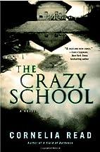 The Crazy School -18 by Cornelia Read
