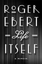 Life Itself: A Memoir by Roger Ebert