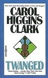 Carol Higgins Clark: Twanged (Regan Reilly Mystery Series #4)