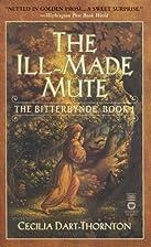 The Ill-Made Mute by Cecilia Dart-Thornton
