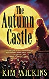Wilkins, Kim: The Autumn Castle