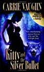 Kitty and the Silver Bullet (Kitty Norville, Book 4) - Carrie Vaughn