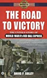 Colley, David P.: The Road to Victory: The Untold Story of World War II&#39;s Red Ball Express