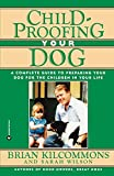 Wilson, Sarah: Childproofing Your Dog: A Complete Guide to Preparing Your Dog for the Children in Your Life