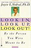 Vedral, Joyce L.: Look in, Look up, Look Out! : Be the Person You Were Meant to Be